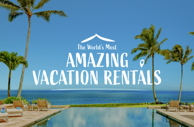 The World's Most Amazing Vacation Rentals